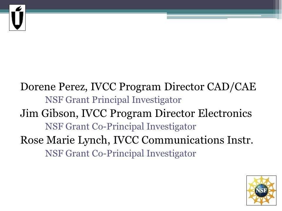 Dorene Perez, IVCC Program Director CAD/CAE NSF Grant Principal Investigator Jim Gibson, IVCC Program Director Electronics NSF Grant Co-Principal Investigator Rose Marie Lynch, IVCC Communications Instr.