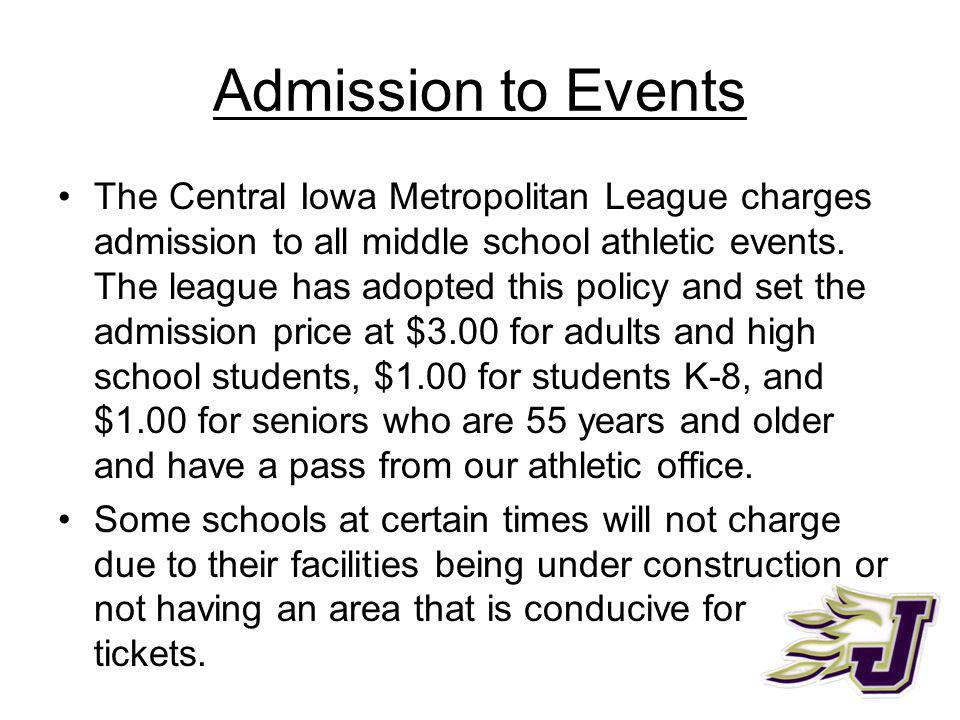 Admission to Events The Central Iowa Metropolitan League charges admission to all middle school athletic events.