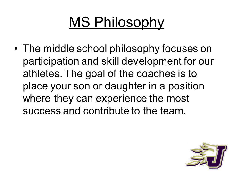 MS Philosophy The middle school philosophy focuses on participation and skill development for our athletes.
