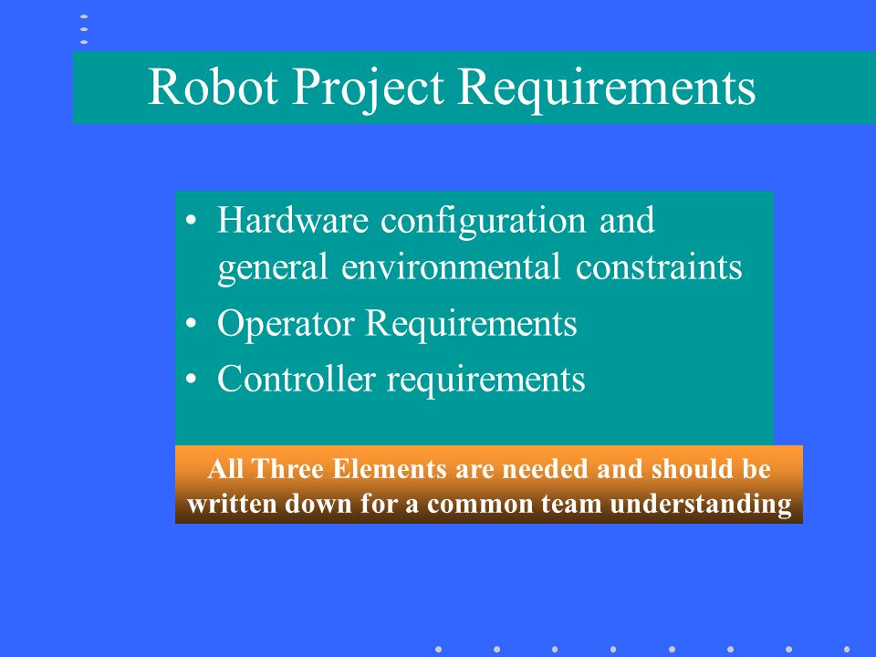 Team Strategy & Plans Translating a Challenge into Requirements –Robot physical capabilities –Robot behavior (high level code) –Operator – robot interaction Assigning tasks and milestones Writing a total schedule (initial and revised) –Plan to test capabilities & behavior –Plan for full robot tests & re-planning –Plan for team coordination meetings