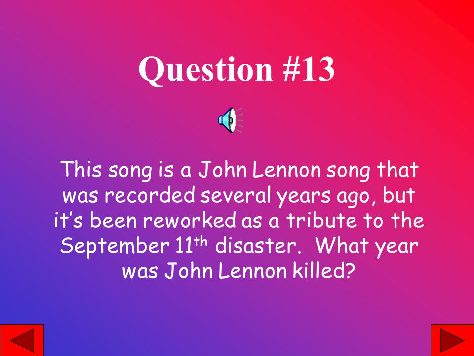 Question #13 This song is a John Lennon song that was recorded several years ago, but its been reworked as a tribute to the September 11 th disaster.