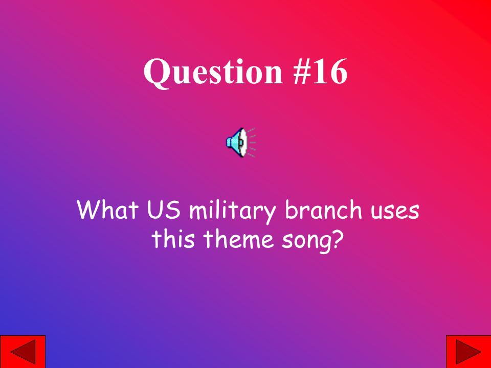 Question #16 What US military branch uses this theme song?