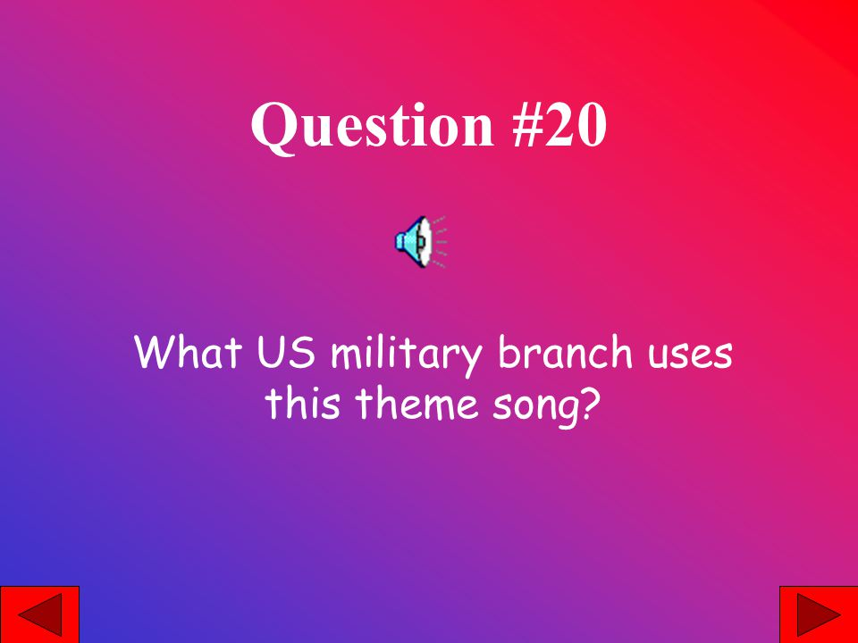 Question #20 What US military branch uses this theme song?