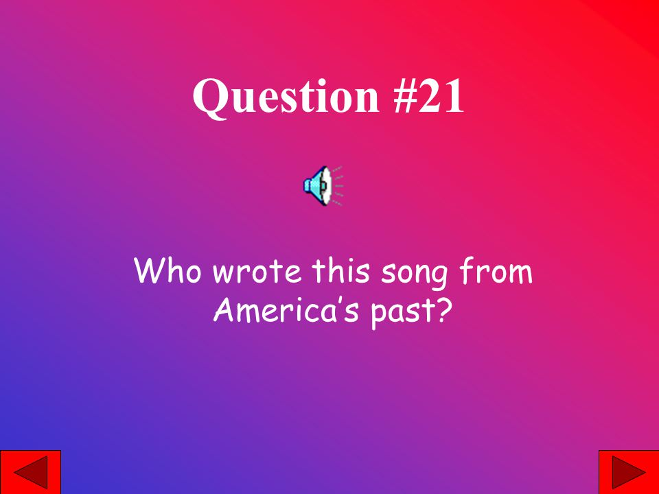 Question #21 Who wrote this song from Americas past?