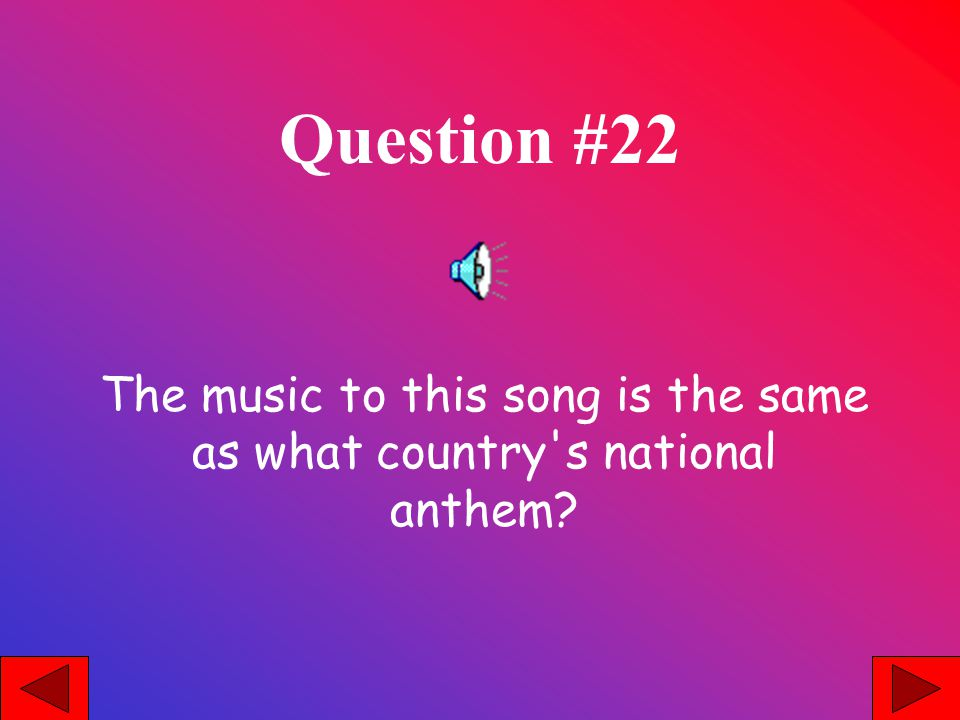 Question #22 The music to this song is the same as what country s national anthem