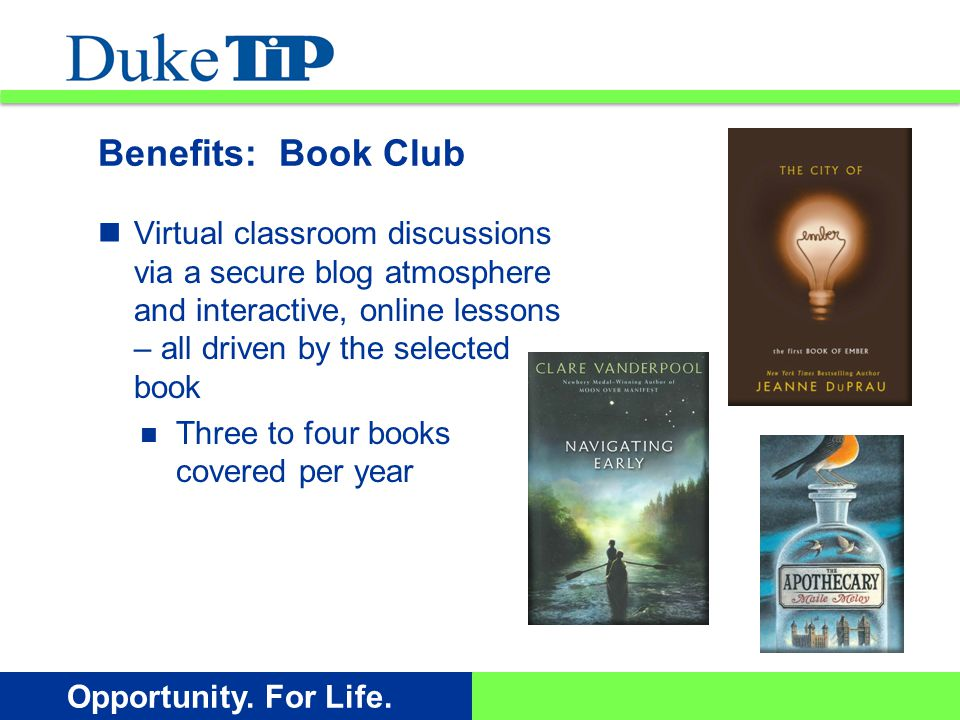 Opportunity. For Life. Benefits: Book Club Virtual classroom discussions via a secure blog atmosphere and interactive, online lessons – all driven by