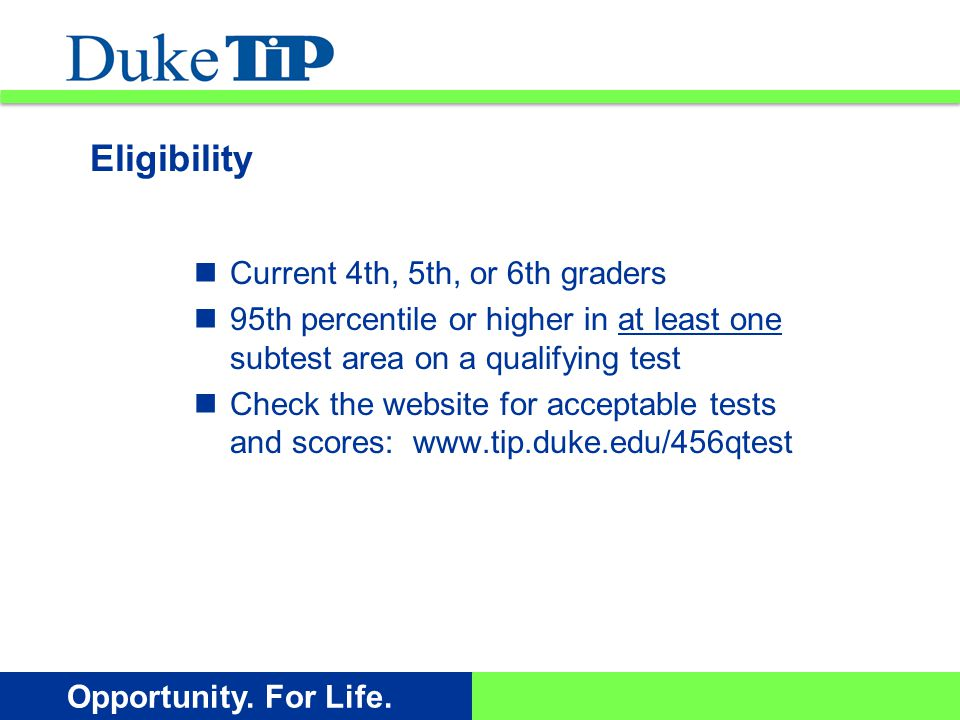 Opportunity. For Life. Current 4th, 5th, or 6th graders 95th percentile or higher in at least one subtest area on a qualifying test Check the website