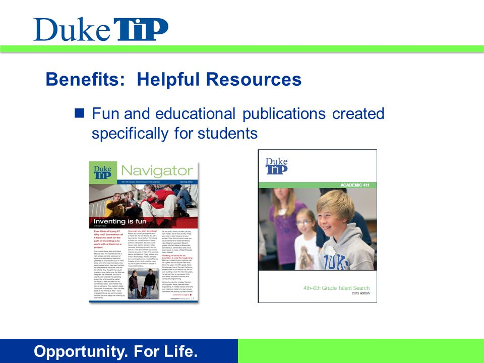 Opportunity. For Life. Benefits: Helpful Resources Fun and educational publications created specifically for students