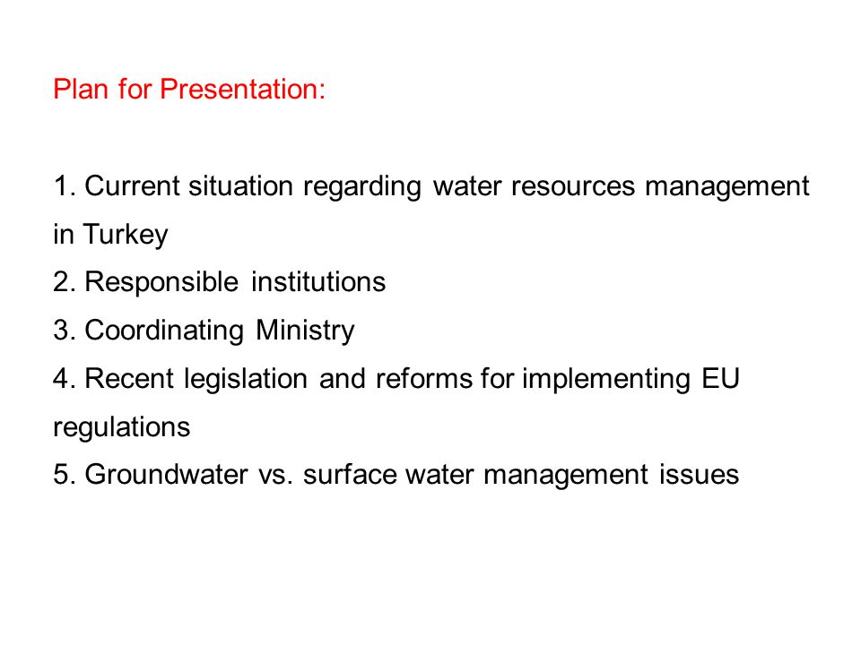 Plan for Presentation: 1. Current situation regarding water resources management in Turkey 2.