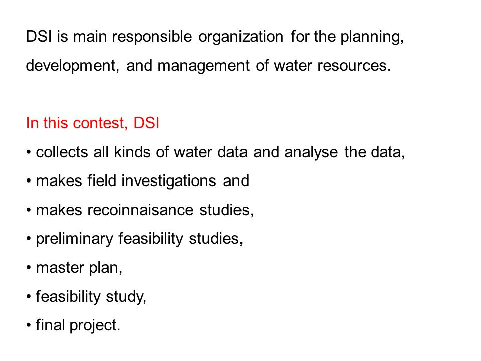 DSI is main responsible organization for the planning, development, and management of water resources.