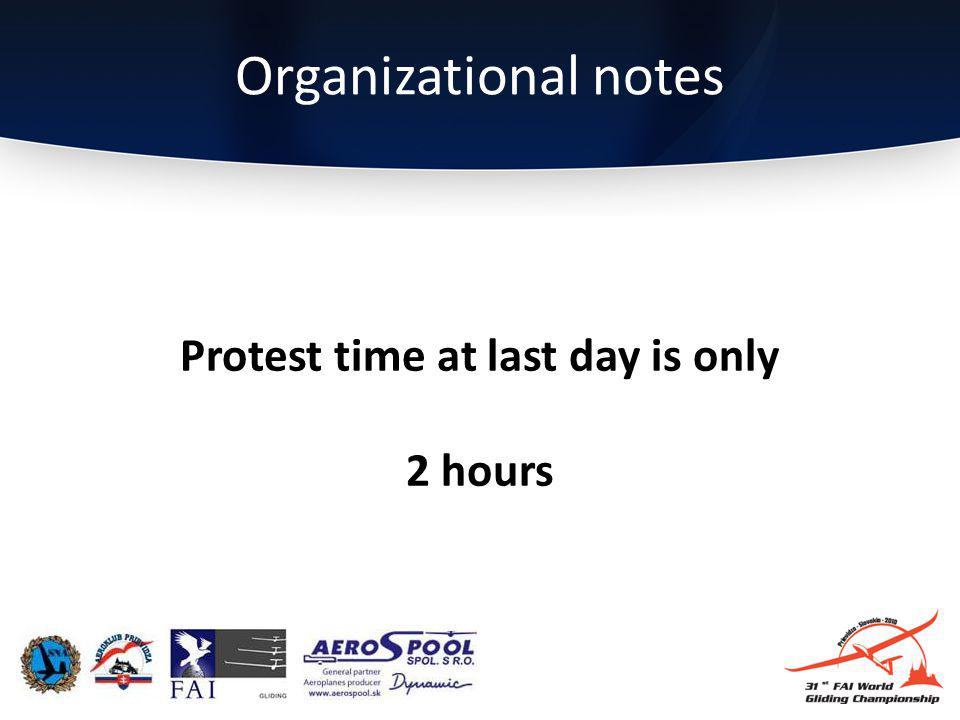 Protest time at last day is only 2 hours Organizational notes