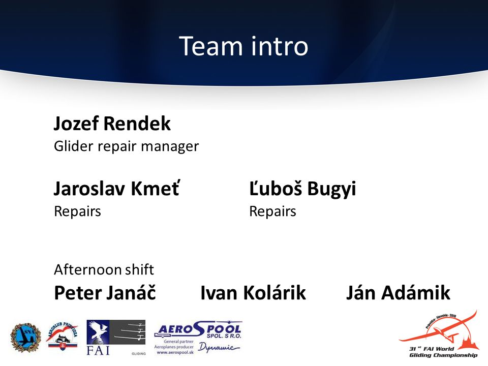 Team intro Jozef Rendek Glider repair manager Jaroslav KmeťĽuboš Bugyi RepairsRepairs Afternoon shift Peter JanáčIvan KolárikJán Adámik