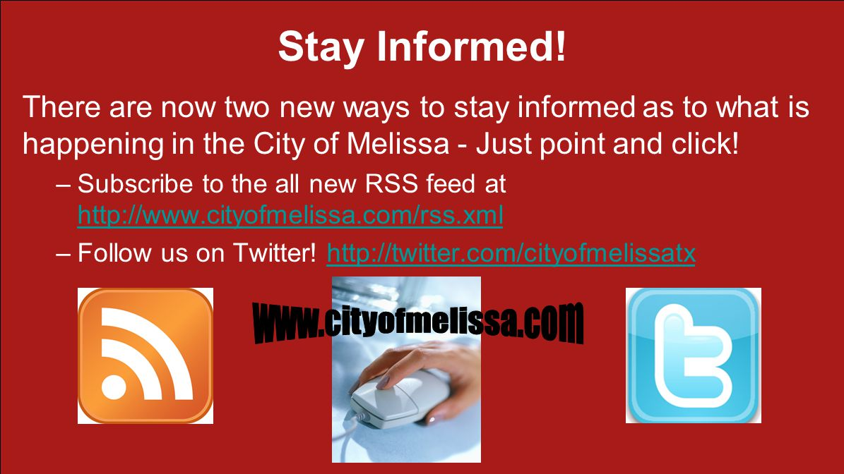 Stay Informed! There are now two new ways to stay informed as to what is happening in the City of Melissa - Just point and click! –Subscribe to the al