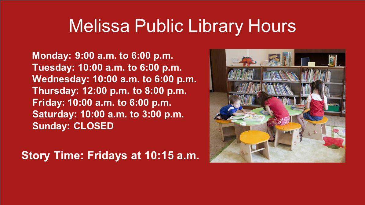 Melissa Public Library Hours Monday: 9:00 a.m. to 6:00 p.m.