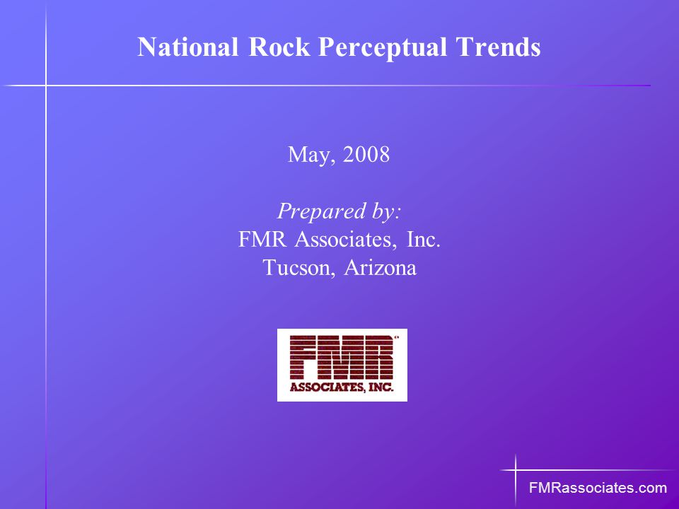 National Rock Perceptual Trends May, 2008 Prepared by: FMR Associates, Inc.