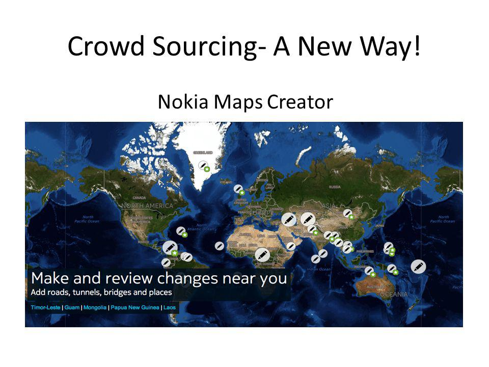 Crowd Sourcing- A New Way! Nokia Maps Creator