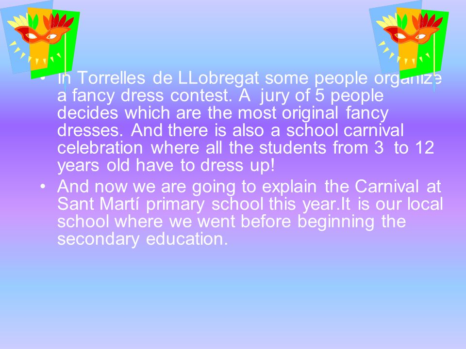 In Torrelles de LLobregat some people organize a fancy dress contest. A jury of 5 people decides which are the most original fancy dresses. And there