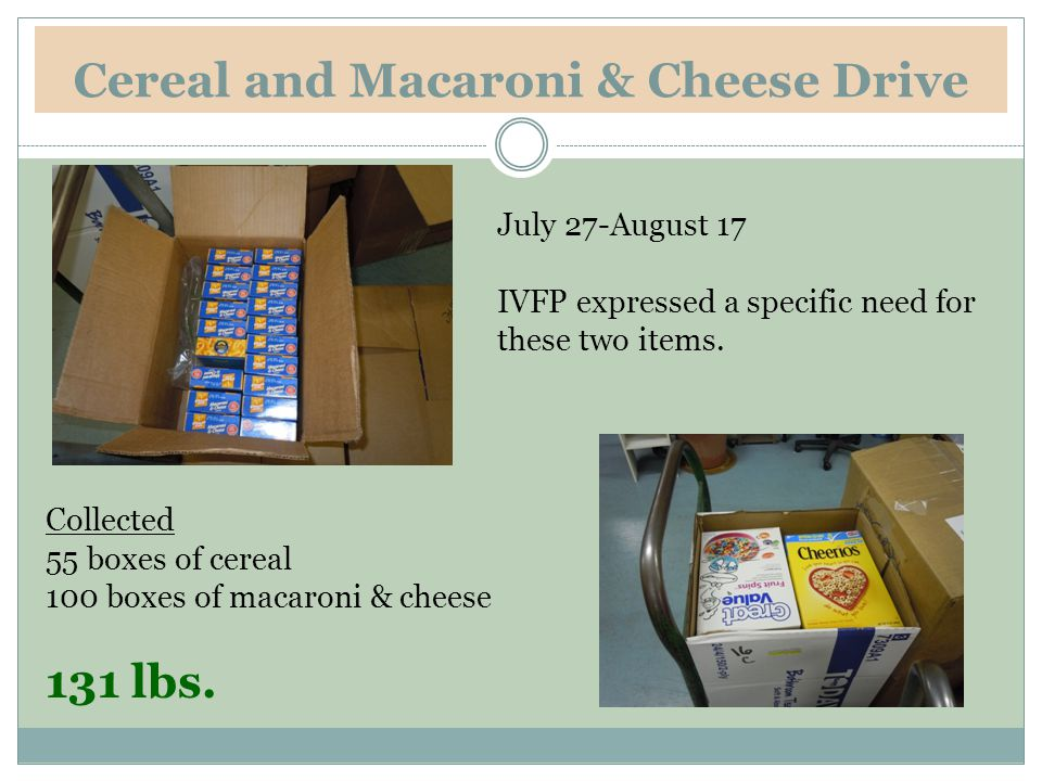 Cereal and Macaroni & Cheese Drive July 27-August 17 IVFP expressed a specific need for these two items.