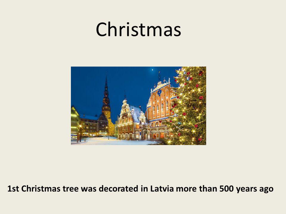Christmas 1st Christmas tree was decorated in Latvia more than 500 years ago