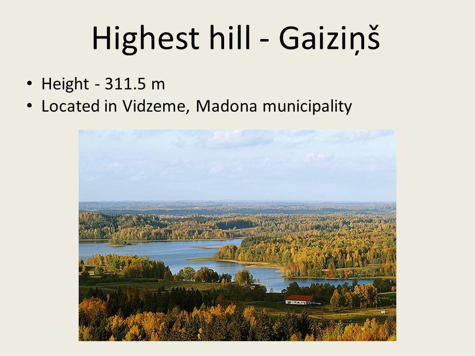 Height - 311.5 m Located in Vidzeme, Madona municipality Highest hill - Gaiziņš