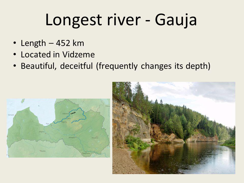 Length – 452 km Located in Vidzeme Beautiful, deceitful (frequently changes its depth) Longest river - Gauja