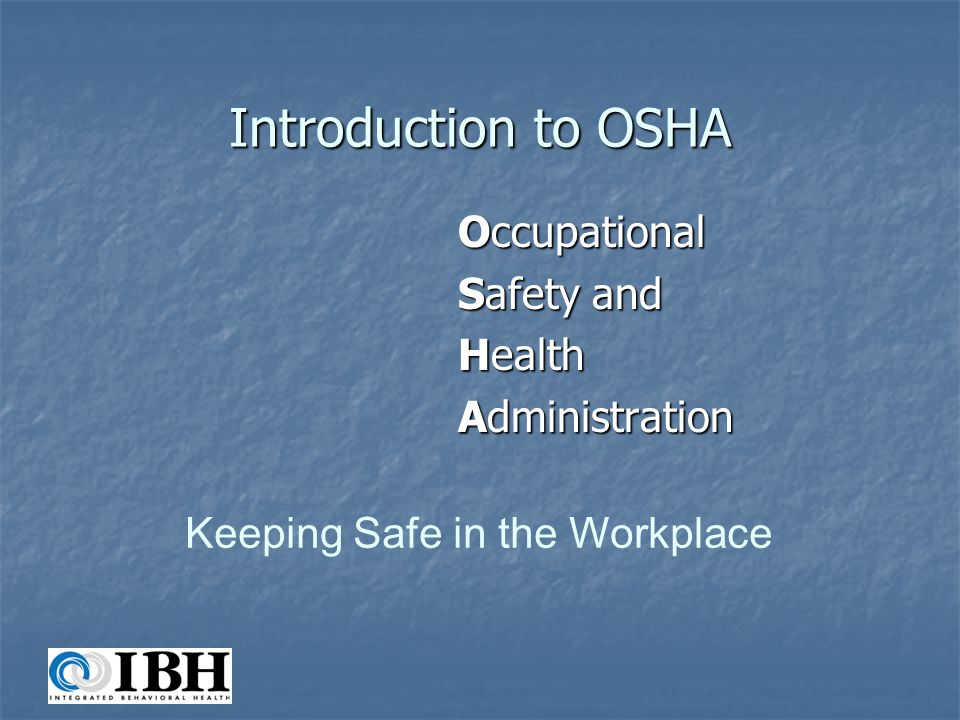 Introduction to OSHA Occupational Safety and Health Administration Keeping Safe in the Workplace