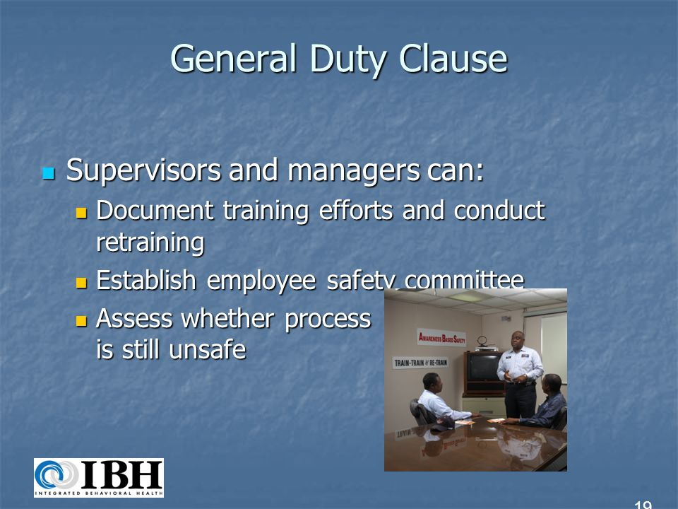 General Duty Clause Supervisors and managers can: Supervisors and managers can: Document training efforts and conduct retraining Document training eff