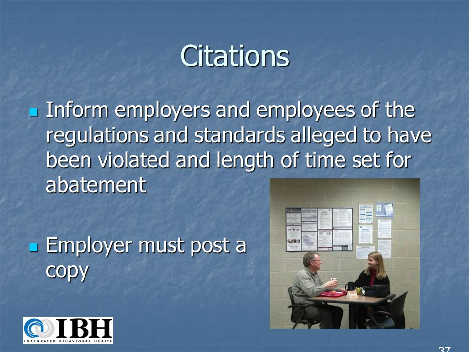Citations Appeals by employees may be made on: Appeals by employees may be made on: decision not to issue a citation decision not to issue a citation time allowed for abatement of a hazardous condition time allowed for abatement of a hazardous condition Employees may not contest a citation, but may submit a written objection Employees may not contest a citation, but may submit a written objection Employees may request informal conference with OSHA Employees may request informal conference with OSHA 38