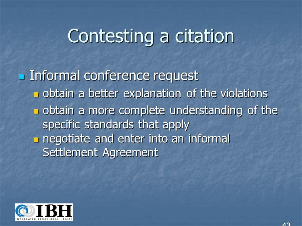 Contesting a citation Informal conference request Informal conference request obtain a better explanation of the violations obtain a better explanatio