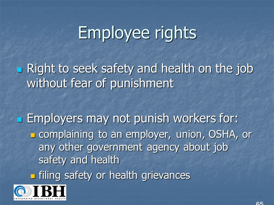 Employee rights Right to seek safety and health on the job without fear of punishment Right to seek safety and health on the job without fear of punis