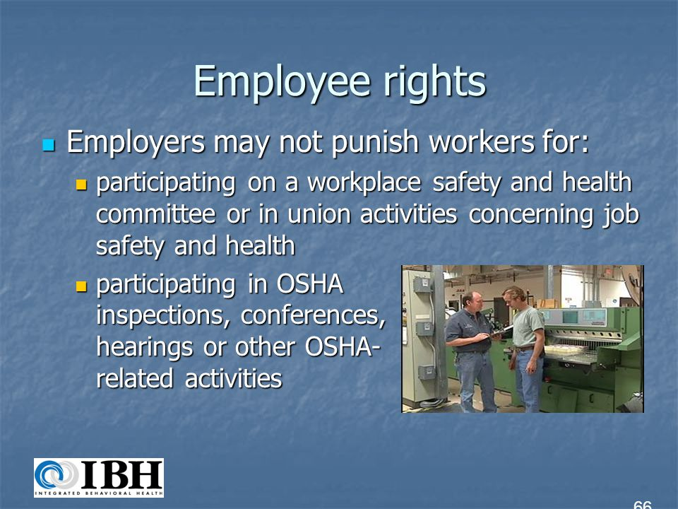 Employee rights Review copies of appropriate OSHA standards, rules, regulations, and requirements that the employer should have available at the workplace Review copies of appropriate OSHA standards, rules, regulations, and requirements that the employer should have available at the workplace 67