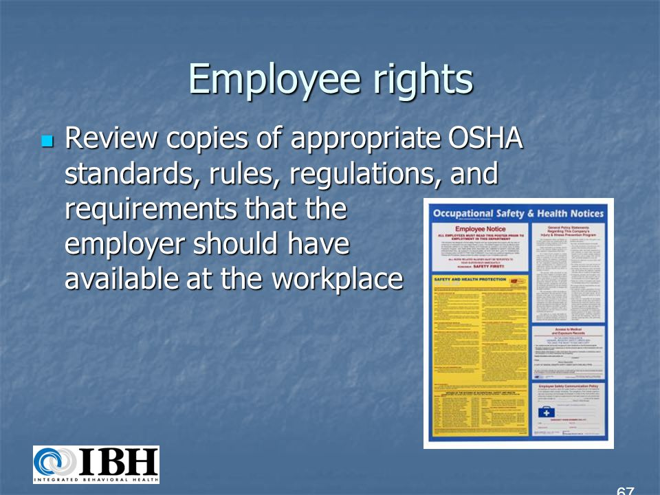 Employee rights Review copies of appropriate OSHA standards, rules, regulations, and requirements that the employer should have available at the workp
