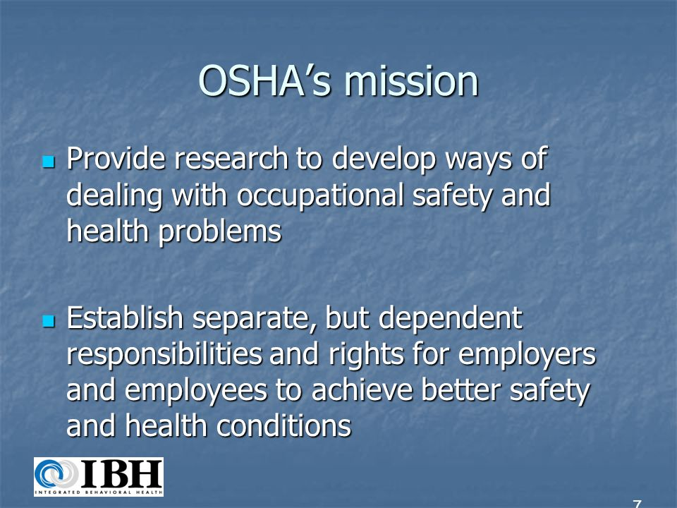 OSHAs mission Provide research to develop ways of dealing with occupational safety and health problems Provide research to develop ways of dealing wit