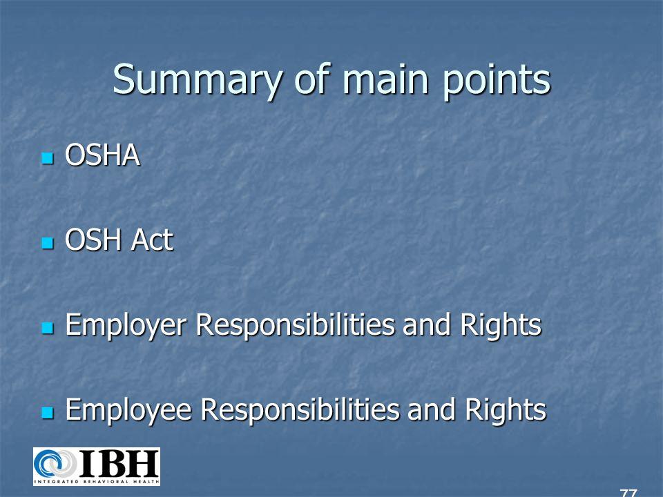Summary of main points OSHA OSHA OSH Act OSH Act Employer Responsibilities and Rights Employer Responsibilities and Rights Employee Responsibilities a