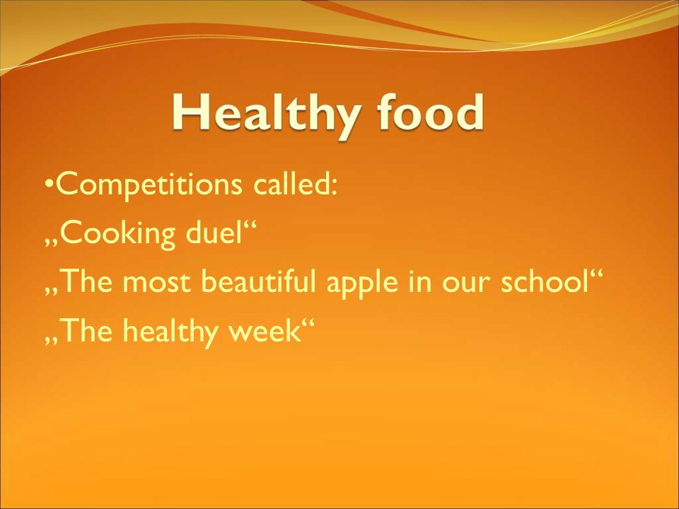 Competitions called: Cooking duel The most beautiful apple in our school The healthy week