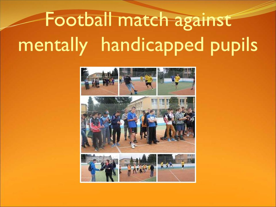 Football match against mentally handicapped pupils