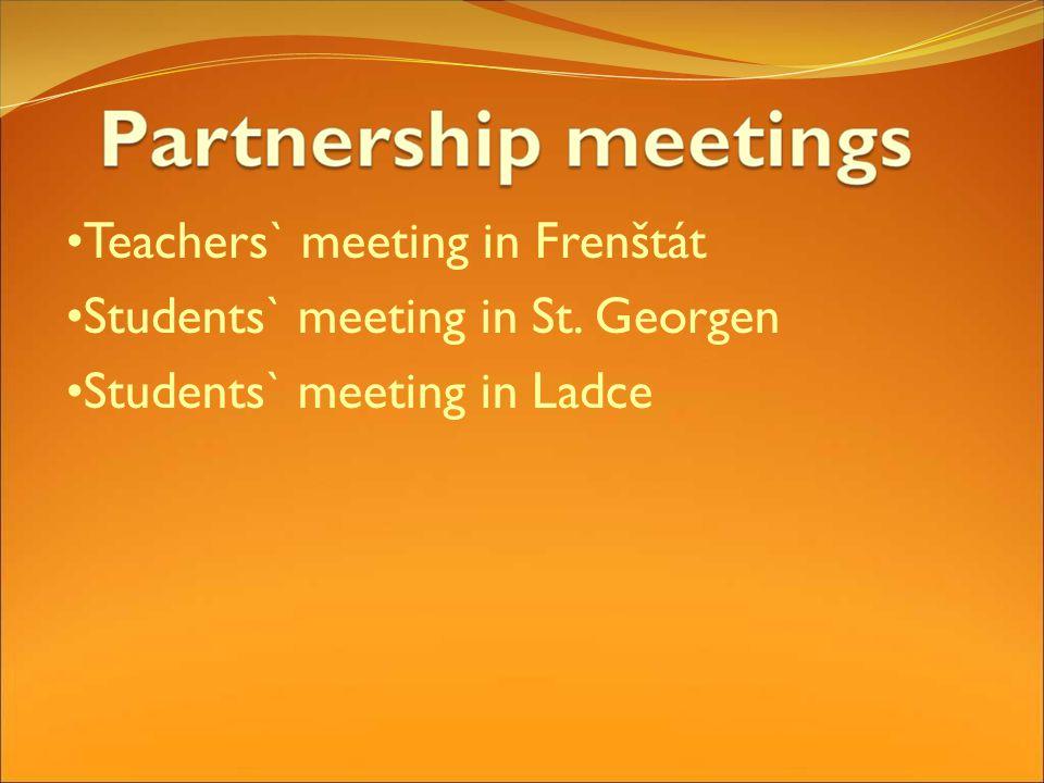 Teachers` meeting in Frenštát Students` meeting in St. Georgen Students` meeting in Ladce