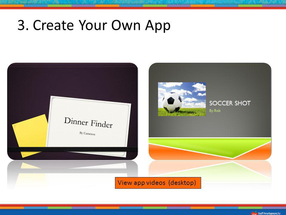 Using PowerPoint – students create their own app. Examples – Dinner Finder, Soccer Shot 3. Create Your Own App View app videos (desktop)