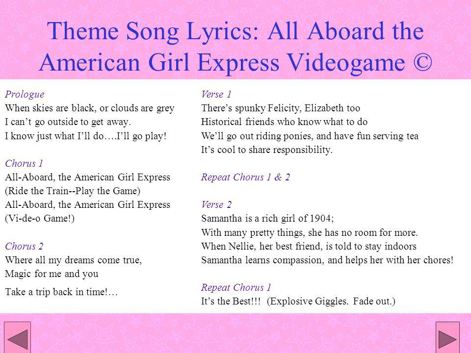 Theme Song Lyrics: All Aboard the American Girl Express Videogame © Prologue When skies are black, or clouds are grey I cant go outside to get away. I