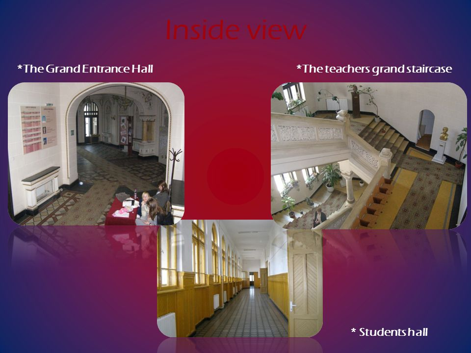 *The Grand Entrance Hall *The teachers grand staircase Inside view * Students hall