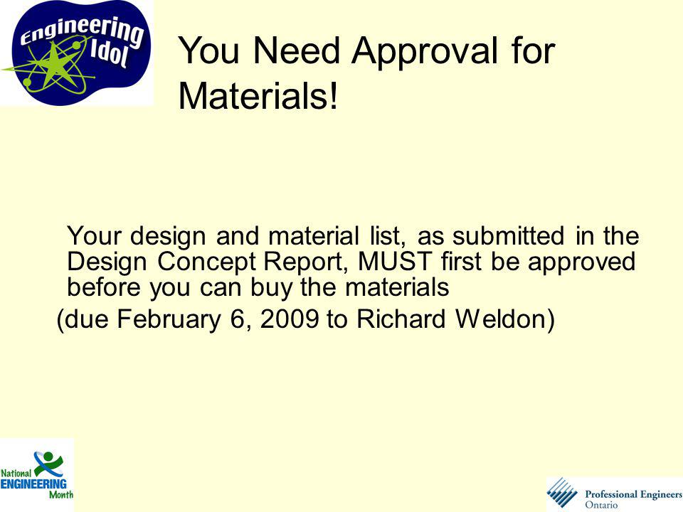 Your design and material list, as submitted in the Design Concept Report, MUST first be approved before you can buy the materials (due February 6, 2009 to Richard Weldon) You Need Approval for Materials!
