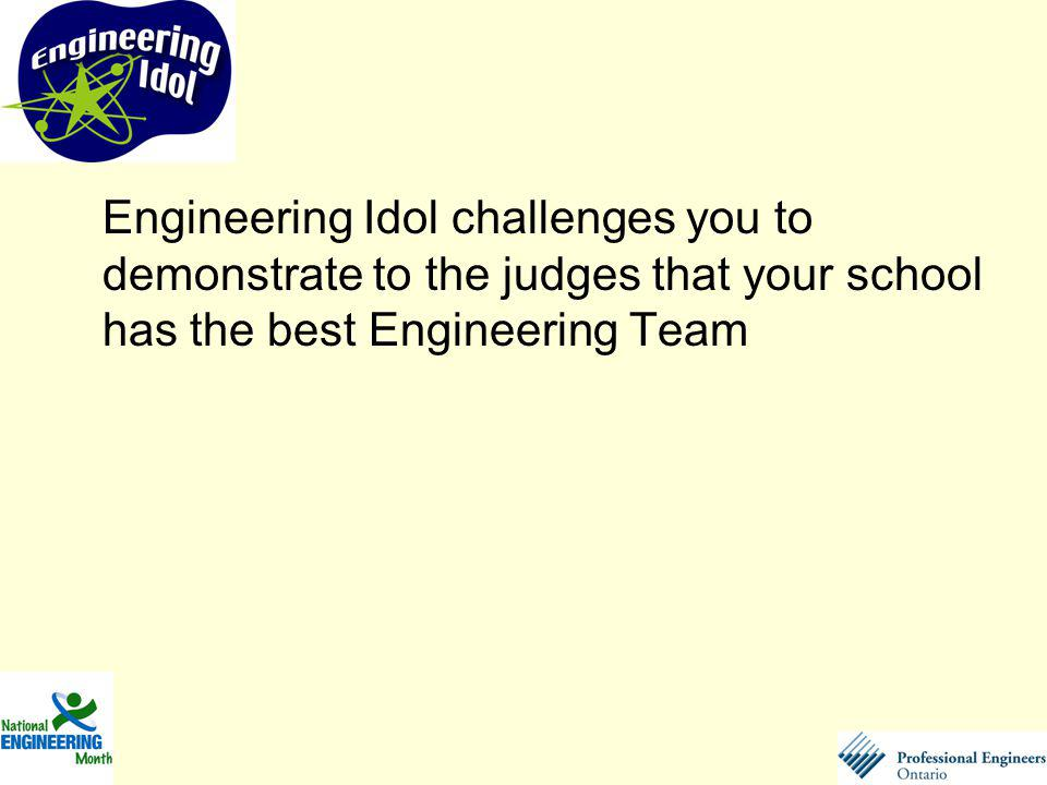 Engineering Idol challenges you to demonstrate to the judges that your school has the best Engineering Team