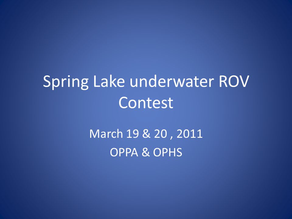 Spring Lake underwater ROV Contest March 19 & 20, 2011 OPPA & OPHS