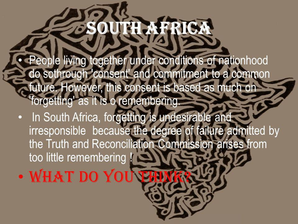 South Africa People living together under conditions of nationhood do sothrough consent and commitment to a common future.