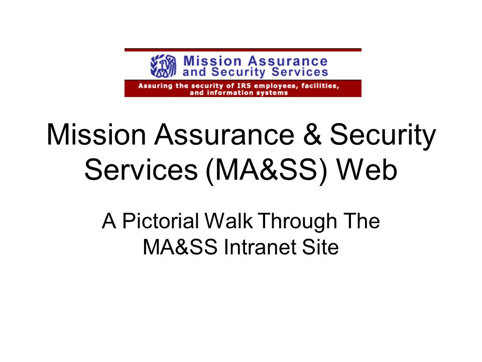 Mission Assurance & Security Services (MA&SS) Web A Pictorial Walk Through The MA&SS Intranet Site