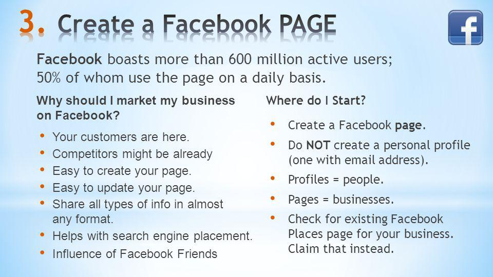 Facebook boasts more than 600 million active users; 50% of whom use the page on a daily basis. Why should I market my business on Facebook? Your custo