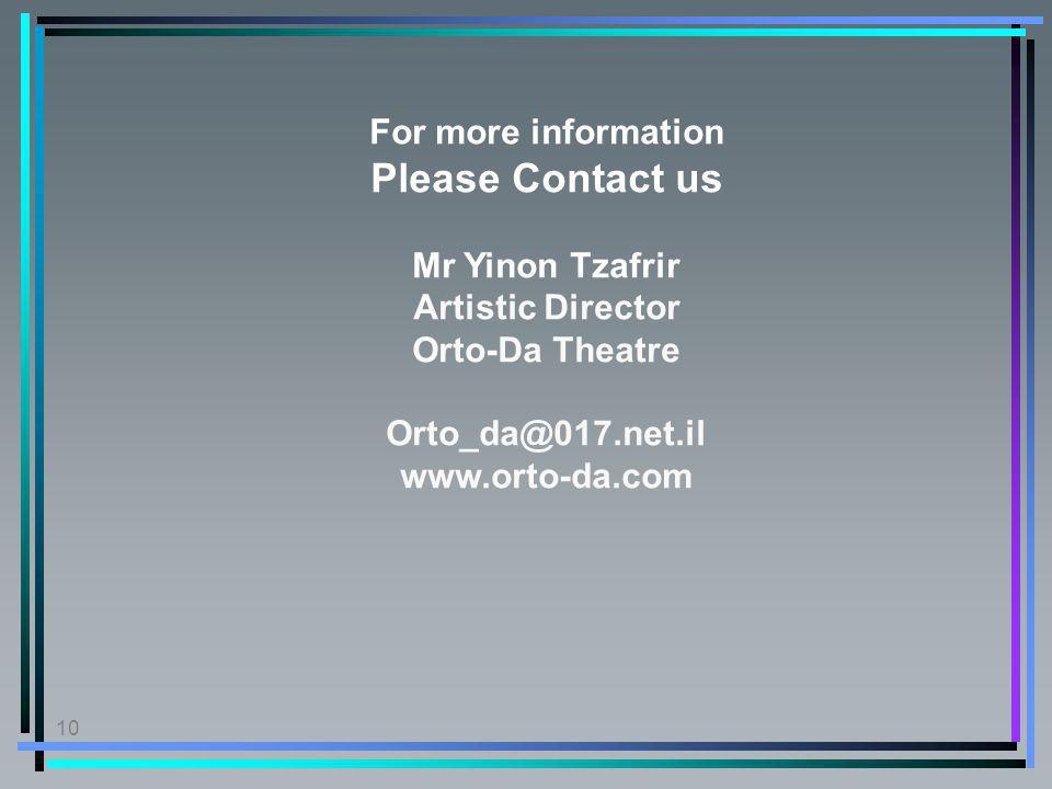 10 For more information Please Contact us Mr Yinon Tzafrir Artistic Director Orto-Da Theatre Orto_da@017.net.il www.orto-da.com