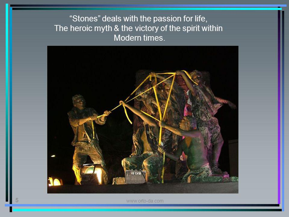 www.orto-da.com 5 Stones deals with the passion for life, The heroic myth & the victory of the spirit within Modern times.