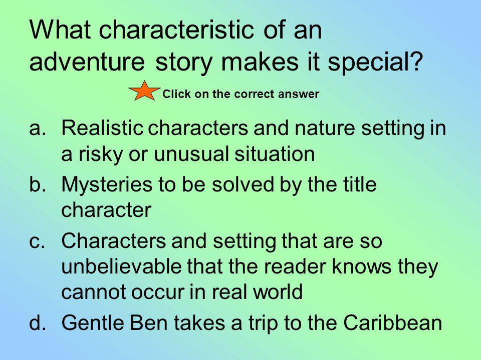 Examples of Adventure In Gentle Ben, a boy and his bear survive hardships in the Alaskan wilderness.