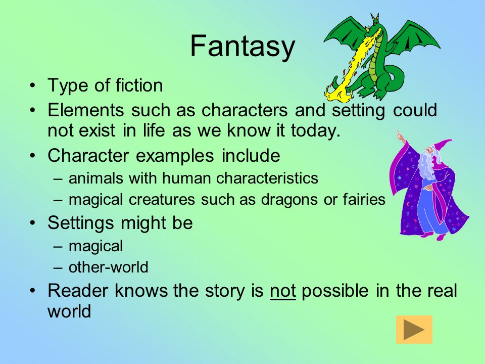 Fantasy Type of fiction Elements such as characters and setting could not exist in life as we know it today.